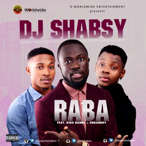Raba - Dj Shaby ft Kiss Daniel & Sugarboy