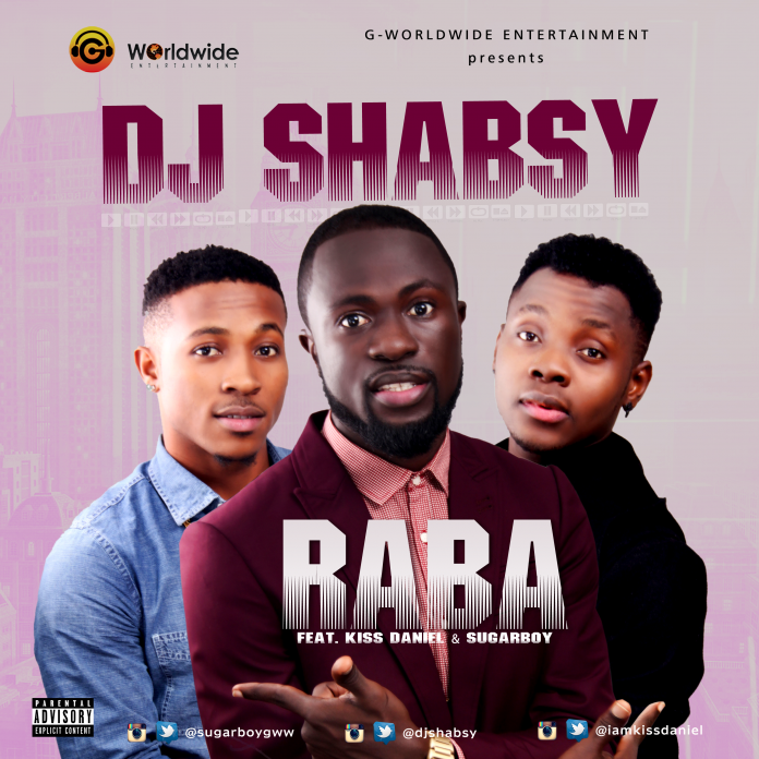 Raba - Dj Shaby ft Kiss Daniel & Sugarboy