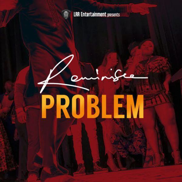 Reminisce – Problem