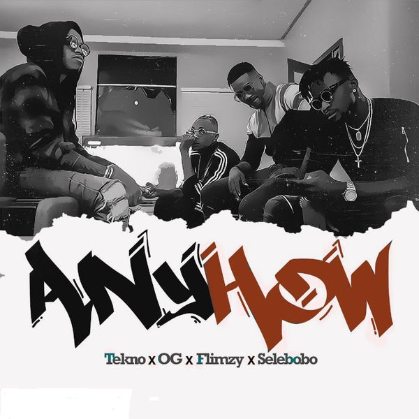 Tekno - Anyhow ftOG,Flimzy &Selebobo