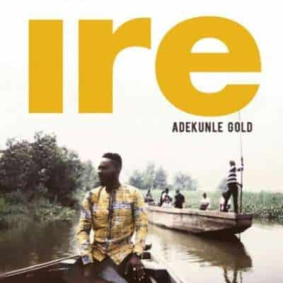 Adekunle Gold - Ire