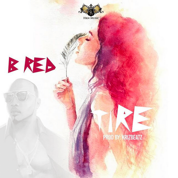 B-Red - Tire (Prod. by Krizbeatz)
