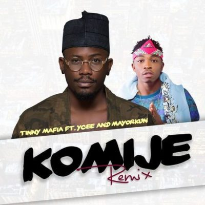 Tinny Mafia – Komije (Remix) ft. Ycee & Mayorkun [New Song]
