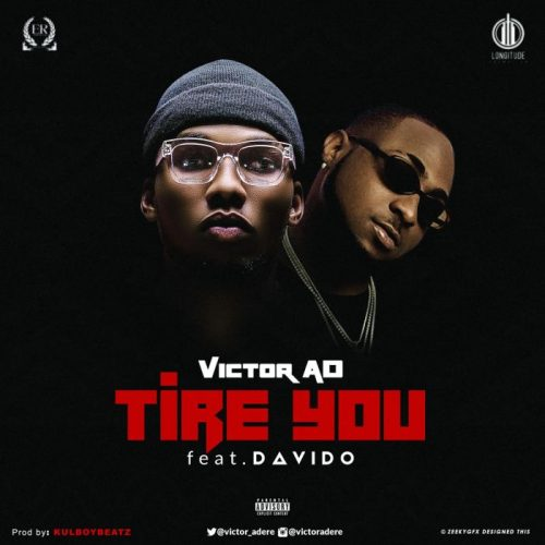 'TIRE YOU' By Victor AD FT Davido