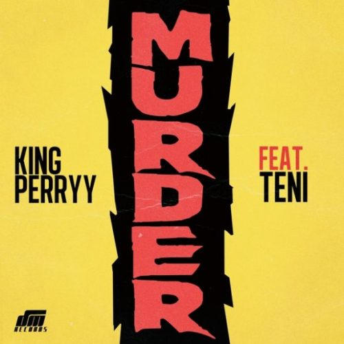 Murder by King Perry FT Teni