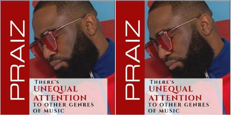There's unequal attention to other genres of music – Praize
